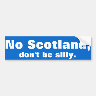 'No Scotland, don't be silly.' Bumper sticker. Bumper Sticker