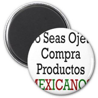 No Seas Ojete Compra Productos Mexicanos 6 Cm Round Magnet