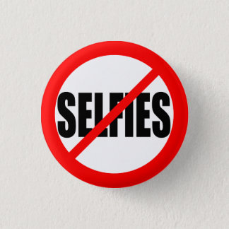 """NO SELFIES"" 1.25-inch 3 Cm Round Badge"