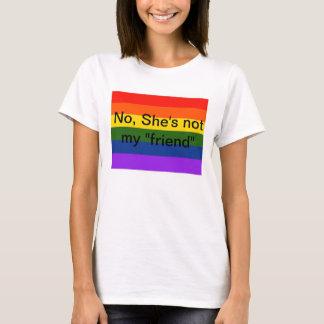 "No, She's not my ""friend"" Lesbian Teeshirt T-Shirt"