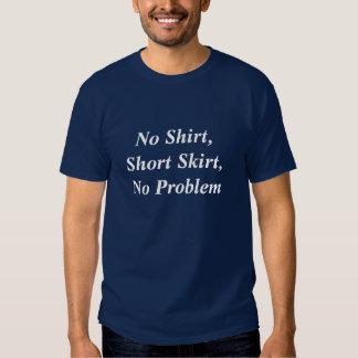 No Shirt, Short Skirt, No Problem Tshirts