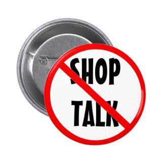 No Shop Talk 6 Cm Round Badge
