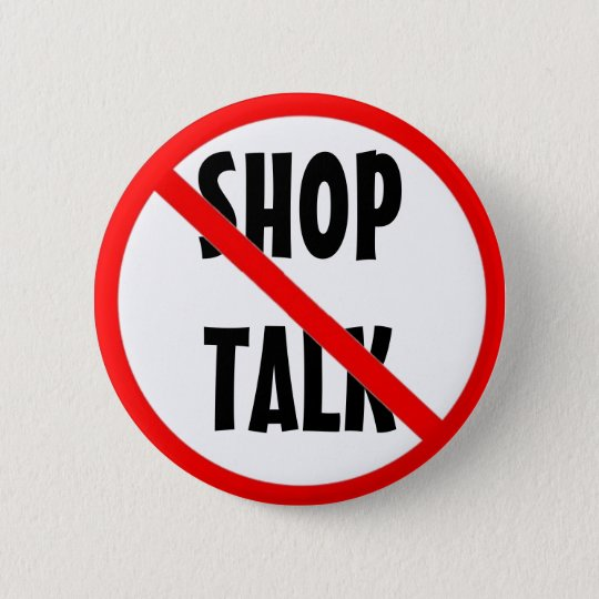 No Shop Talk Work Flair 6 Cm Round Badge