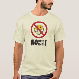 No Skin Teeth T-Shirt