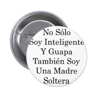 No Solo Soy Inteligente Y Guapa Tambien Soy Una Ma Buttons