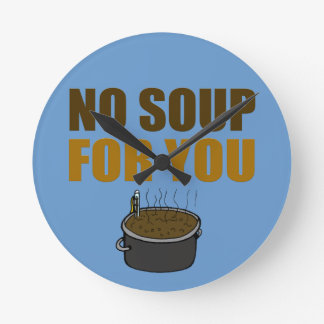 No Soup For You Round Clock