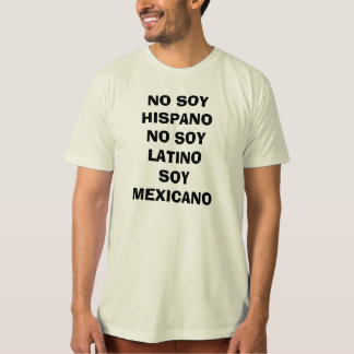 NO SOY HISPANO NO SOY LATINO SOY MEXICANO T-Shirt