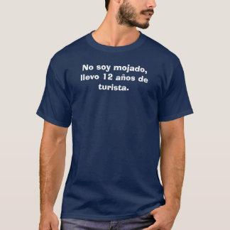 No soy mojado,llevo 12 aos de turista. T-Shirt