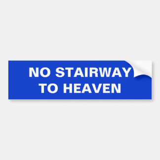 NO STAIRWAY TO HEAVEN BUMPER STICKER