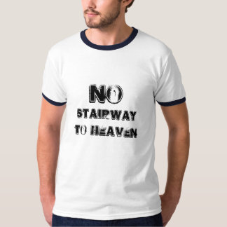 NO STAIRWAY TO HEAVEN TSHIRTS