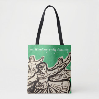 """""""No standing, only dancing"""" Tote Bag"""