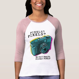 No Stinkin' Pixels T-Shirt