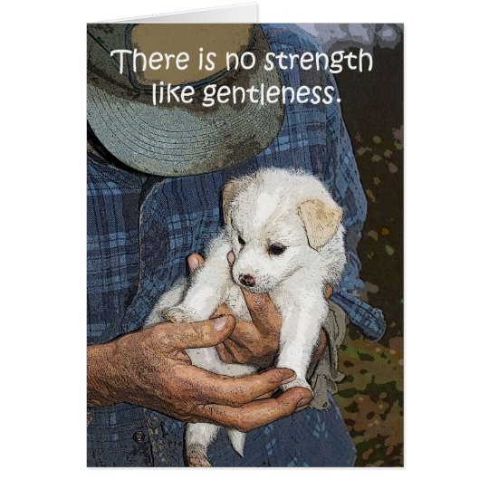 """No Strength like Gentleness"" Greeting Card"