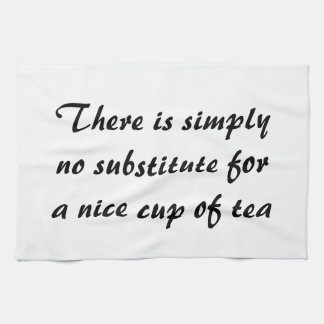 No substitute for a nice cup of tea. tea towel
