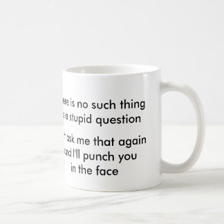 No such thing as a stupid question? coffee mug