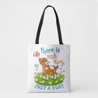 NO Such thing as JUST A GOAT Tote Bag