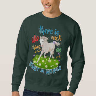 NO Such thing as JUST A HORSE Sweatshirt