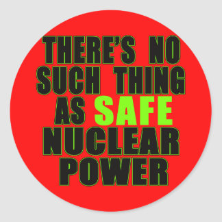 No Such Thing as Safe Nuclear Power Tshirts Classic Round Sticker