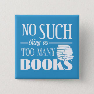 No Such Thing As Too Many Books 15 Cm Square Badge