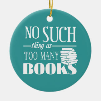 No Such Thing As Too Many Books Christmas Ornament