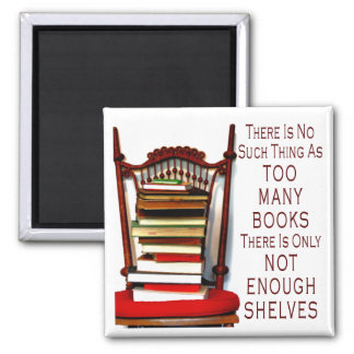 No Such Thing As Too Many Books Square Magnet