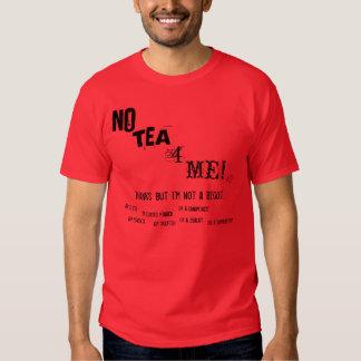 No Tea 4 Me! Tee Shirts
