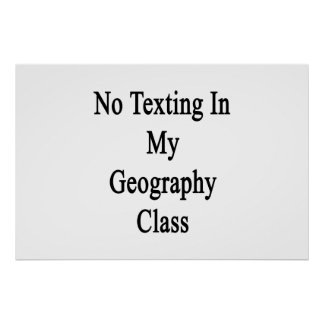 No Texting In My Geography Class Poster