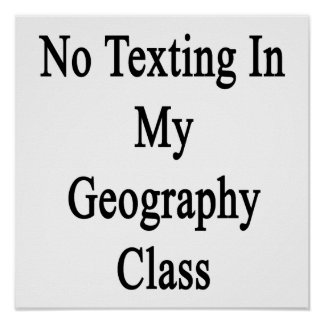 No Texting In My Geography Class Print