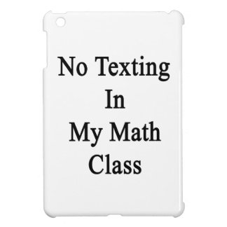 No Texting In My Math Class iPad Mini Cases