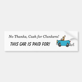 No Thanks, Cash for Clunkers! Bumper Sticker