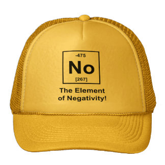 No, The Element of Negativity Trucker Hats