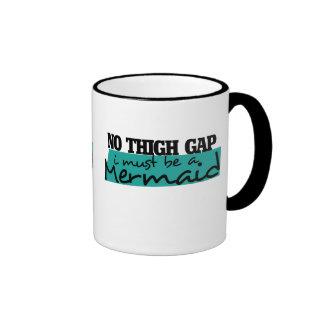 NO THIGH GAP i MUST BE A MERMAID Coffee Mug