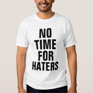 No Time For Haters Shirt