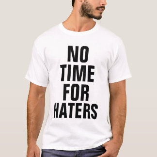 No Time For Haters T-Shirt