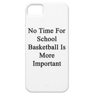 No Time For School Basketball Is More Important iPhone 5 Cases