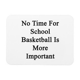 No Time For School Basketball Is More Important Magnets