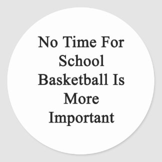 No Time For School Basketball Is More Important Stickers