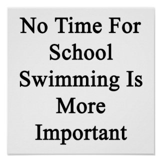 No Time For School Swimming Is More Important Poster