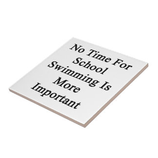 No Time For School Swimming Is More Important Tile