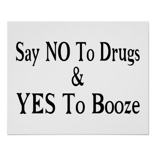 No To Drugs Yes To Booze Print