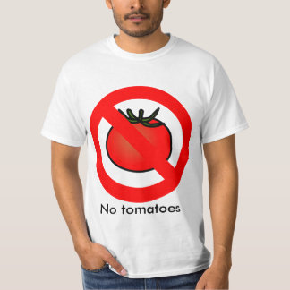 """No Tomatoes"" Shirt. T-Shirt"