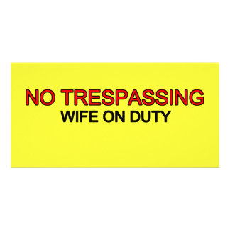 No Trespassing - Wife on Duty Photo Greeting Card