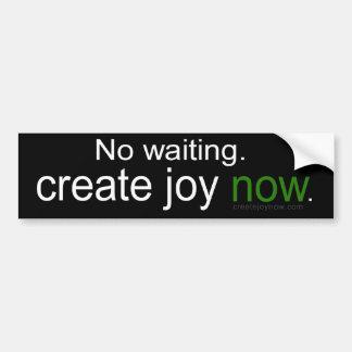 No waiting. Create Joy Now Car Bumper Sticker