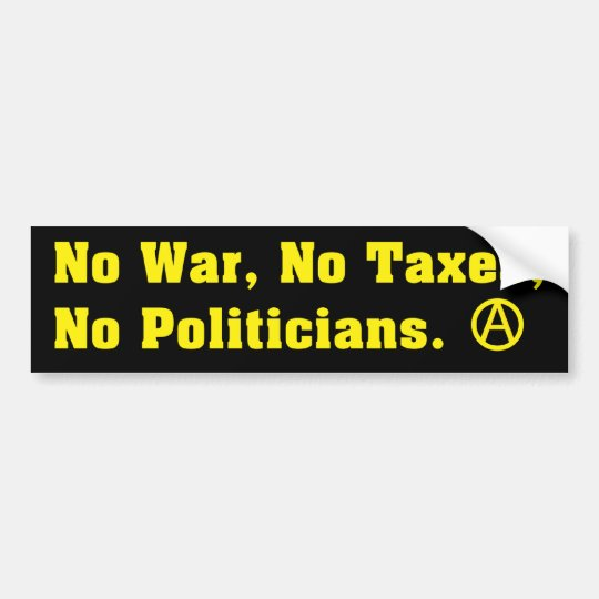 No War Taxes Politicians Bumper Sticker