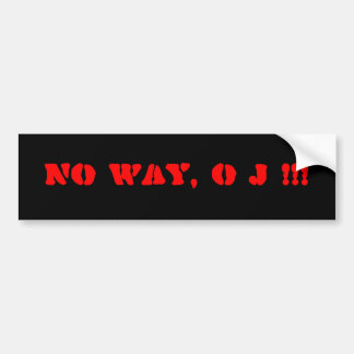 NO WAY, O J !!! BUMPER STICKER