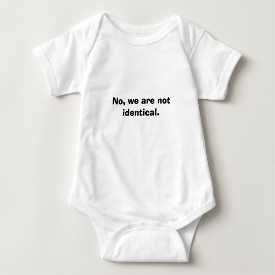 No, we are not identical. baby bodysuit