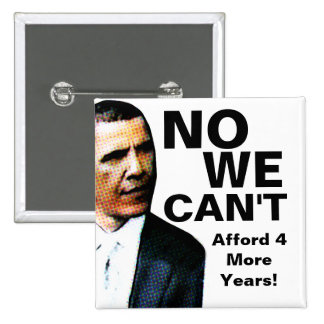 No We Can't Afford 4 More Years Anti Obama Buttons