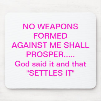 NO WEAPONS FORMED AGAINST ME SHALL PROSPER........ MOUSE MAT
