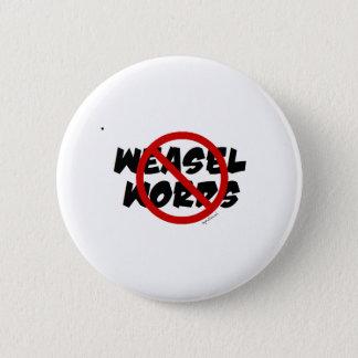 No Weasel Words 6 Cm Round Badge