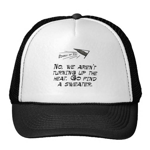 No, we're not turning up the heat mesh hats